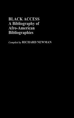 Black Access: A Bibliography of Afro-American Bibliographies - Newman, Richard