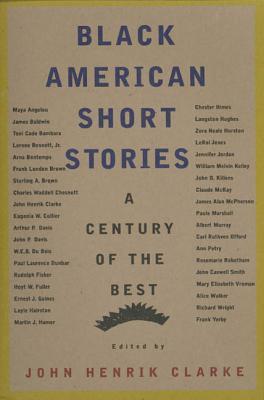 Black American Short Stories: A Century of the Best - Clarke, John Henrik (Editor)