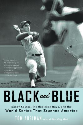 Black and Blue: Sandy Koufax, the Robinson Boys, and the World Series That Stunned America - Adelman, Tom