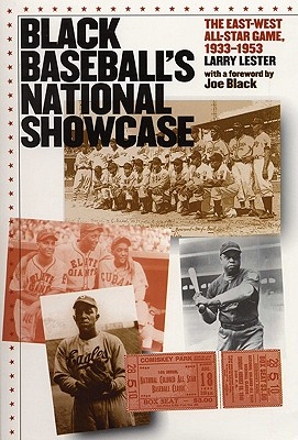 Black Baseball's National Showcase: The East-West All-Star Game, 1933-1953 - Lester, Larry, and Black, Joe (Foreword by)