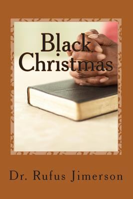 Black Christmas: The Truth Behind the Suppression and Displacement of the Just - Jimerson, Dr Rufus O