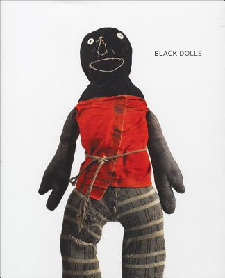 Black Dolls: Unique African American Dolls, 1850-1930 from the Collection of Deborah Neff - Maresca, Frank (Editor), and Jefferson, Margo (Text by), and Ringgold, Faith (Text by)