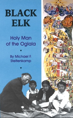 Black Elk: Holy Man of the Oglala - Steltenkamp, Michael F