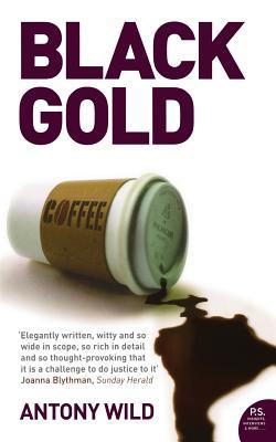 Black Gold: The Dark History of Coffee - Wild, Antony