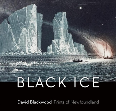 Black Ice: David Blackwood Prints of Newfoundland - Lochnan, Katherine (Editor)
