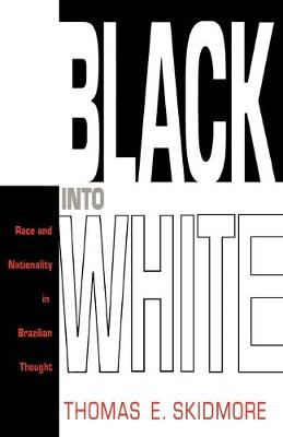 Black into White: Race and Nationality in Brazilian Thought - Skidmore, Thomas E