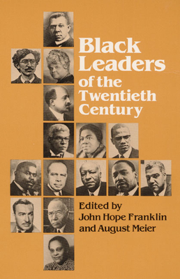 Black Leaders of the Twentieth Century - Franklin, John Hope (Editor), and Meier, August, Prof. (Editor)