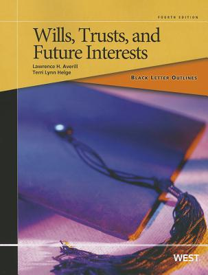 Black Letter Outline on Wills, Trusts, and Future Interests - Averill, Lawrence H., Jr., and Helge, Terri