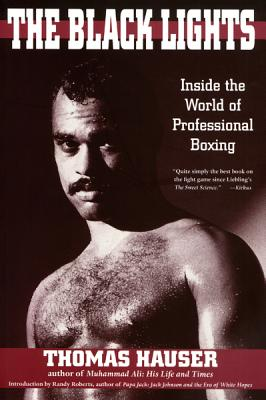 Black Lights: Inside the World of Professional Boxing - Hauser, Thomas, Dr.