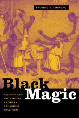 Black Magic: Religion and the African American Conjuring Tradition - Chireau, Yvonne P