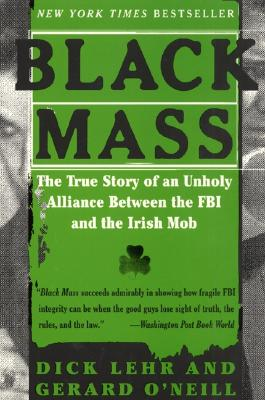 Black Mass: The True Story of an Unholy Alliance Between the FBI and the Irish Mob - Lehr, Dick, and O'Neill, Gerard