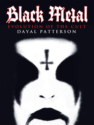 Black Metal: Evolution of the Cult - Patterson, Dayal