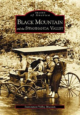 Black Mountain and the Swannanoa Valley - Swannanoa Valley Museum