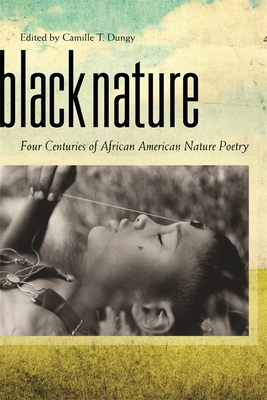 Black Nature: Four Centuries of African American Nature Poetry - Dungy, Camille T (Editor)