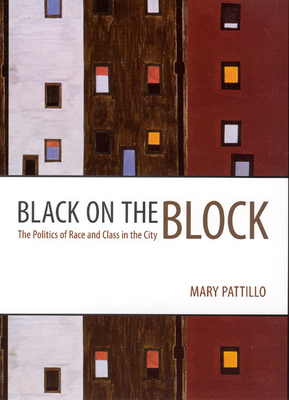 Black on the Block: The Politics of Race and Class in the City - Pattillo, Mary