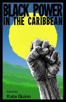 Black Power in the Caribbean - Quinn, Kate (Editor)