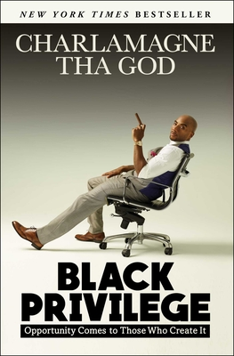 Black Privilege: Opportunity Comes to Those Who Create It - Tha God, Charlamagne