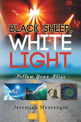 Black Sheep White Light: Follow Your Bliss - Jeremiah Messenger