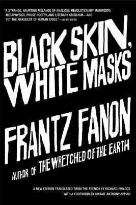 Black Skin, White Masks - Fanon, Frantz, and Philcox, Richard (Translated by)