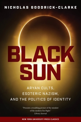 Black Sun: Aryan Cults, Esoteric Nazism, and the Politics of Identity - Goodrick-Clarke, Nicholas