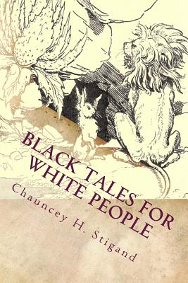 Black Tales for White People: Illustrated - Stigand, Chauncey H