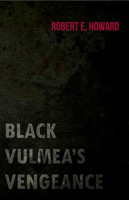 Black Vulmea's Vengeance - Howard, Robert E