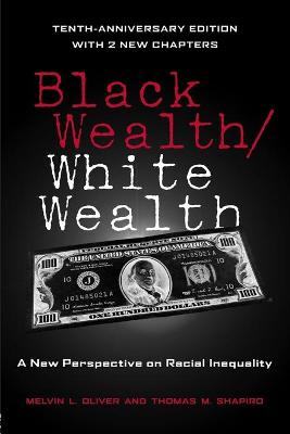 Black Wealth / White Wealth: A New Perspective on Racial Inequality - Oliver, Melvin, and Shapiro, Thomas