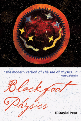 Blackfoot Physics: A Journey Into the Native American Universe - Peat, F David