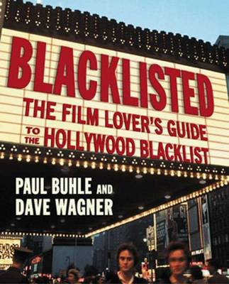 Blacklisted: The Film Lover's Guide to the Hollywood Blacklist - Buhle, Paul, and Wagner, Dave