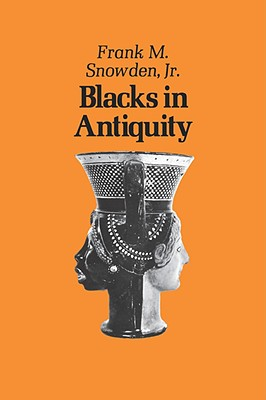 Blacks in Antiquity: Ethiopians in the Greco-Roman Experience - Snowden, Frank, Professor