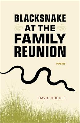 Blacksnake at the Family Reunion: Poems - Huddle, David