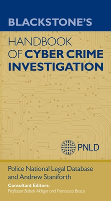 Blackstone's Handbook of Cyber Crime Investigation - Staniforth, Andrew, and Police National Legal Database, and Akhgar, Babak, Professor