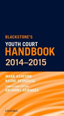 Blackstone's Youth Court Handbook 2014-2015 - Ashford, Mark, and Redhouse, Naomi