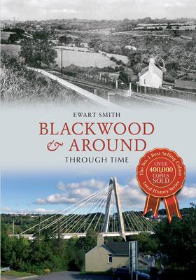 Blackwood & Around Through Time - Smith, Ewart B.