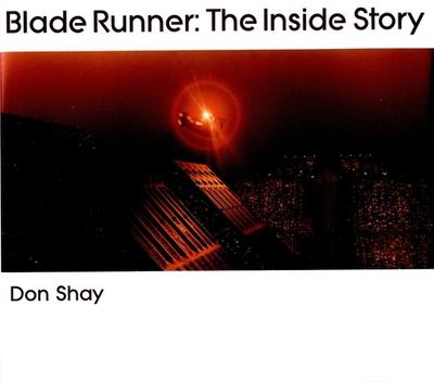 Blade Runner: The Inside Story - Shay, Don