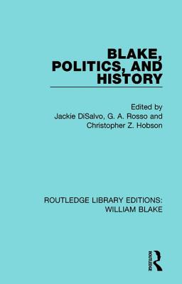Blake, Politics, and History - DiSalvo, Jackie (Editor), and Rosso, G. A., Jr. (Editor), and Hobson, Christopher Z. (Editor)