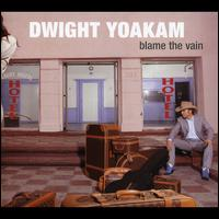 Blame the Vain - Dwight Yoakam