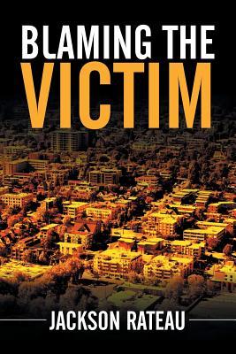 Blaming the Victim - Rateau, Jackson