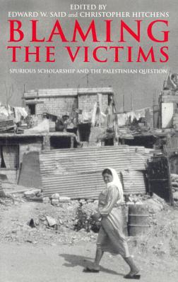 Blaming the Victims: Spurious Scholarship and the Palestinian Question - Said, Edward W, Professor (Editor), and Hitchens, Christopher (Editor)
