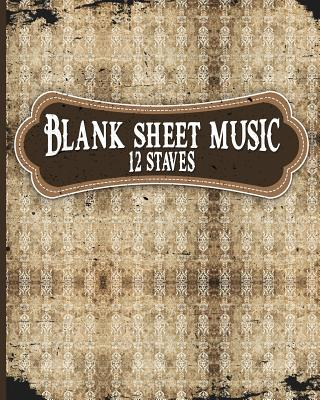 Blank Sheet Music - 12 Staves: Sheet Music Paper / Blank Music Paper / Manuscript Notebook / Music Notation - Publishing, Moito