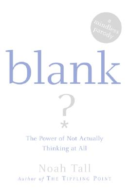 Blank: The Power of Not Actually Thinking at All - Tall, Noah