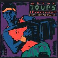 Blast from the Bayou - Wayne Toups & Zydecajun