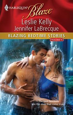 Blazing Bedtime Stories, Volume V - Kelly, Leslie, and LaBrecque, Jennifer