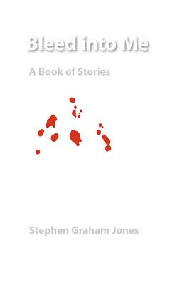 Bleed Into Me: A Book of Stories - Jones, Stephen Graham