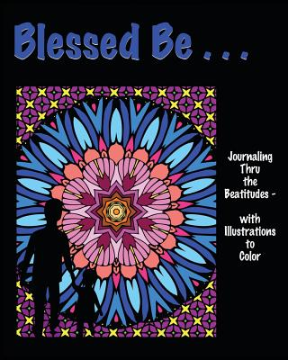 Blessed Be . . .: Journaling Thru the Beatitudes - With Illustrations to Color - Backus, Isla W
