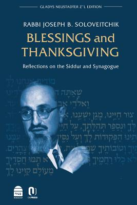 Blessings and Thanksgiving: Reflections on the Siddur and Synagogue - Soloveitchik, Joseph B