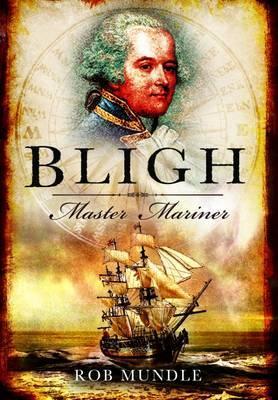 Bligh: Master Mariner - Mundle, Rob