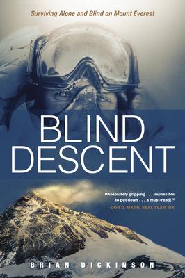 Blind Descent: Surviving Alone and Blind on Mount Everest - Dickinson, Brian