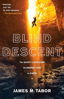 Blind Descent: The Quest to Discover the Deepest Cave on Earth - Tabor, James M