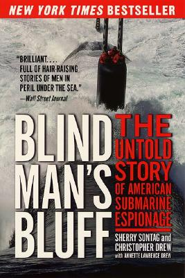 Blind Man's Bluff: The Untold Story of American Submarine Espionage - Sontag, Sherry, and Drew, Christopher, and Drew, Annette Lawrence, Ph.D.